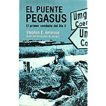 El Puente Pegasus/ Pegasus Bridge: El Primer Combate Del Dia D/ D-Day: The Daring British Airborne Raid