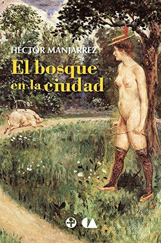 El bosque en la ciudad y El cuerpo en el DF por Hector Manjarrez