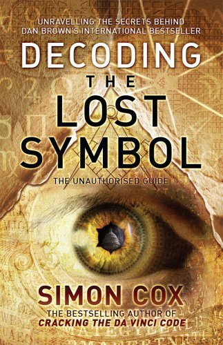 Decoding the Lost Symbol: Unravelling the Secrets Behind Dan Brown's International Bestseller: The Unauthorised Guide by Simon Cox (2009-10-15)