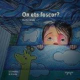 Image de On ets foscor?: Llibre infantil il·lustrat en català - Educatiu, pedagògic. Per a Somniar i Dormir bé: Nens - Infants (Contes per perdre la por Bo