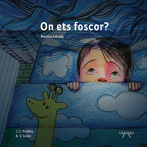 On ets foscor?: Llibre infantil il·lustrat en català - Educatiu, pedagògic. Per a Somniar i Dormir bé: Nens - Infants (Contes per perdre la por Book 1) (Catalan Edition) por J.S. Pinillos