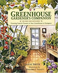 Greenhouse Gardener's Companion, Revised: Growing Food & Flowers in Your Greenhouse or Sunspace