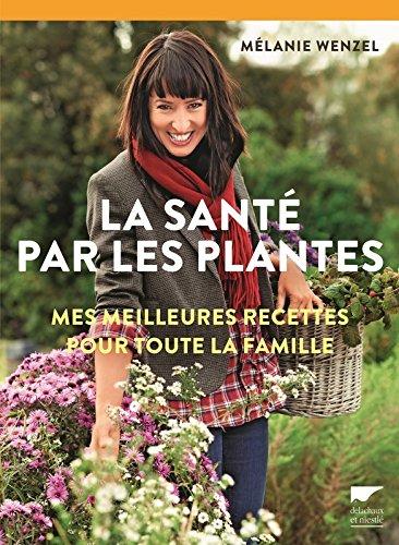 La Santé par les plantes. Mes meilleures recettes pour toute la famille