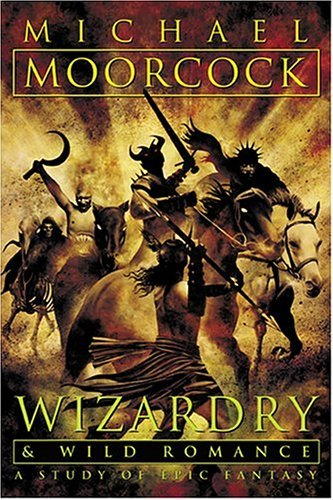 Wizardry and Wild Romance: A Study of Epic Fantasy Moorcock, Michael ( Author ) Mar-16-2004 Paperback