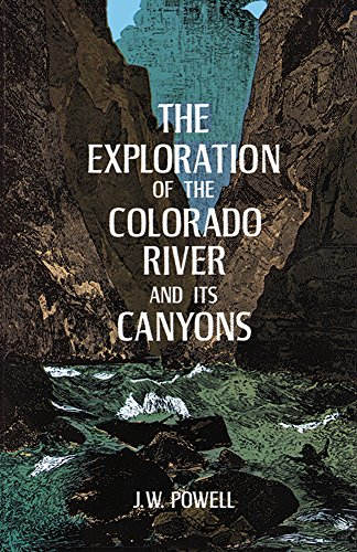 The Exploration of the Colorado River and Its Canyons -