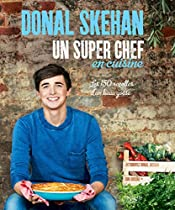Un super chef en cuisine: Les 150 recettes d'un beau gosse