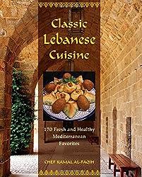 Classic Lebanese Cuisine: 180 Fresh and Healthy Mediterranean Favorites