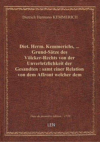 Diet. Herm. Kemmerichs, … Grund-Sätze desVölcker-Rechtsvon der Unverletzlichkeit der Gesandten: s