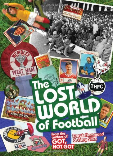 The Lost World of Football: From the Writers of Got, Not Got