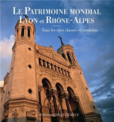 Patrimoine mondial Lyon et Rhône-Alpes : Tous les sites classés et candidats