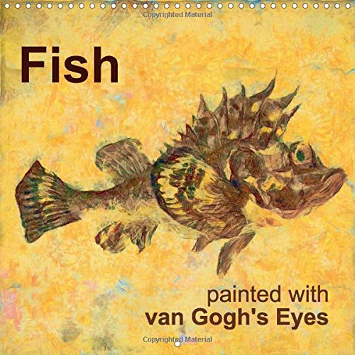 Fish painted with van Gogh's Eyes (Wall Calendar 2017 300 × 300 mm Square): Fish painted with van Gogh's Eyes, Monthly wallcalendar, 14 pages, Square 12 inch (Monthly calendar, 14 pages)