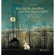 """""""Wie süß das Mondlicht auf dem Hügel schläft!"""": Kunst, Gedichte und mehr... zum Träumen für Kinder und Erwachsene"""