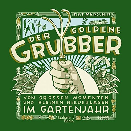 Preisvergleich Produktbild Der goldene Grubber: Von großen Momenten und kleinen Niederlagen im Gartenjahr