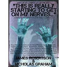 This Is Really Starting To Get On My Nerves...: Treat And Prevent Repetitive Strain Injury, Carpal Tunnel Syndrome, Unexplained Pain In The Hands And Arms In 5 Minutes A Day (English Edition)