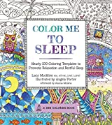 Color Me to Sleep: Nearly 100 Coloring Templates to Promote Relaxation and Restful Sleep (Zen Coloring Book)