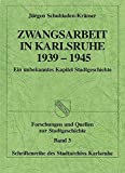 Zwangsarbeit in Karlsruhe 1939-1945 (Forschungen und Quellen zur Stadtgeschichte - Schriftenreihe des Stadtarchivs Karlsruhe) - Jürgen Schuhladen-Krämer