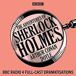 The Adventures of Sherlock Holmes: BBC Radio 4 full-cast