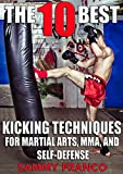 The 10 Best Kicking Techniques for Martial Arts, MMA and Self-Defense (The 10 Best Series Book 7)