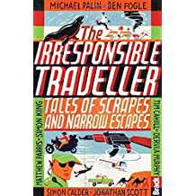 Irresponsible Traveller: Tales of Scrapes and Narrow Escapes (Bradt Travel Guides (Travel Literature)) by Tim Cahill (2014-10-21)