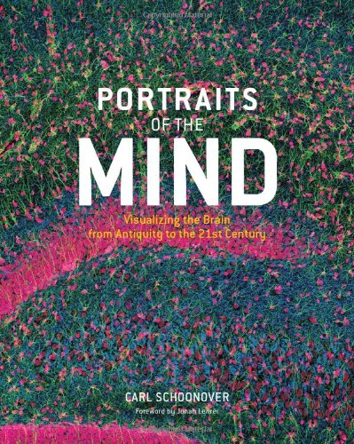 Portraits of the Mind: Vizualizing the Brain from Antiquity to the 21st Century