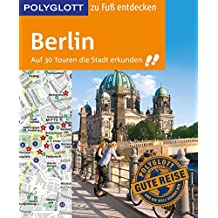 POLYGLOTT Reiseführer Berlin zu Fuß entdecken: Auf 30 Touren die Stadt erkunden (POLYGLOTT zu Fuß entdecken)