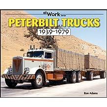 Peterbilt Trucks 1939-1979: At Work