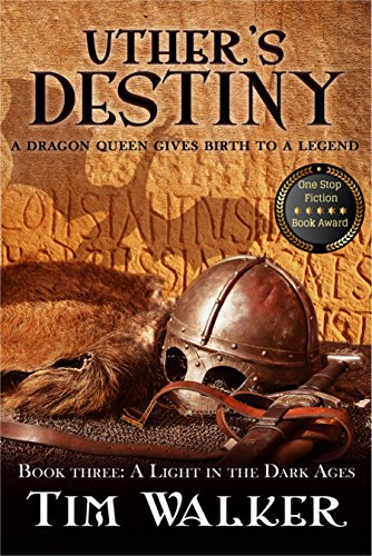 Uther's Destiny (A Light in the Dark Ages Book 3) by Tim Walker