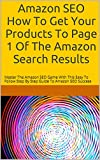 Amazon SEO How To Get Your Products To Page 1 Of The Amazon Search Results: Master The Amazon SEO Game With This Easy To Follow Step By Step Guide To Amazon SEO Success (English Edition)
