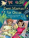Zwei Mamas für Oscar: Wie aus einem Wunsch ein Wunder wird