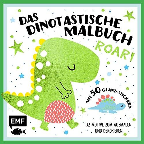 Das dinotastische Malbuch: 32 Motive zum Ausmalen und Dekorieren mit 50 Glanz-Stickern (Dinosaurier-malbuch)