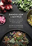 Dandelion and Quince: Exploring the Wide World of Unusual Vegetables, Fruits, and Herbs. with Over 150 Recipes to Satisfy Curious Palates