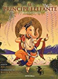 Il principe elefante. La storia di Ganesh. Ediz. illustrata