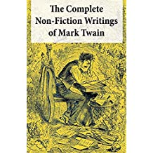The Complete Non-Fiction Writings of Mark Twain: Old Times on the Mississippi + Life on the Mississippi + Christian Science + Queen Victoria's Jubilee ... + Editorial Wild Oats (English Edition)
