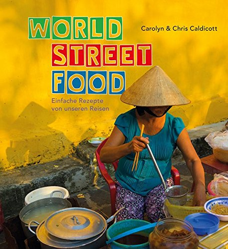 World Street Food: Einfache Rezepte von unseren Reisen