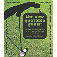 New Quotable Golfer: The Best Things Ever Said by the Pros and Duffers of the Sport (Quotable)