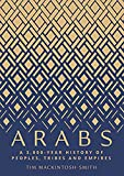 Arabs: A 3,000 Year History of Peoples, Tribes and Empires