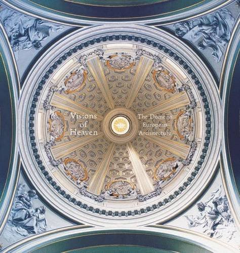 Visions of Heaven: The Dome in European Architecture -