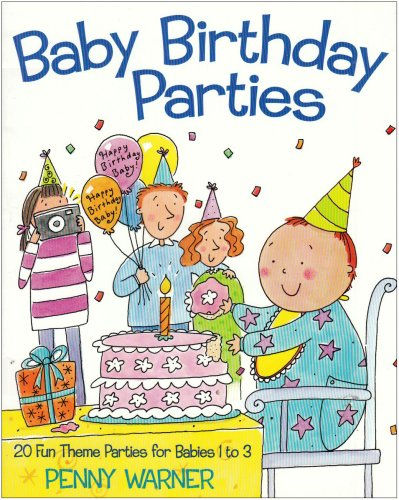 Baby Birthday Parties: 20 Fun Theme Parties for Babies (Care Dress Fancy Bears)