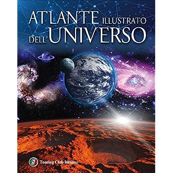 Atlante illustrato dell'universo. Ediz. illustrata