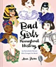 Bad Girls Throughout History - 100 Remarkable Women Who Changed the World