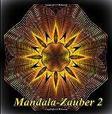 Mandala-Zauber 2: Magisches Malbuch für Erwachsene: Entspannung und Meditation