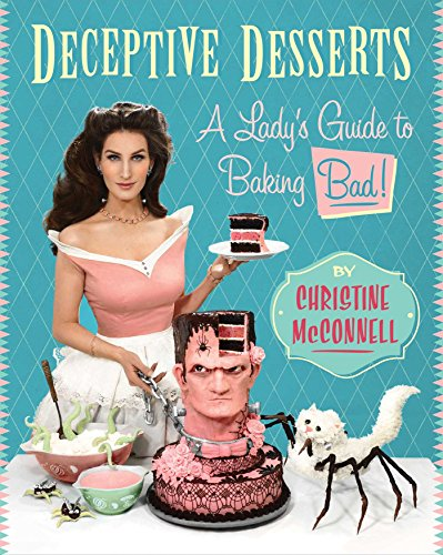 Deceptive Desserts: A Lady's Guide to Baking Bad! (English Edition)