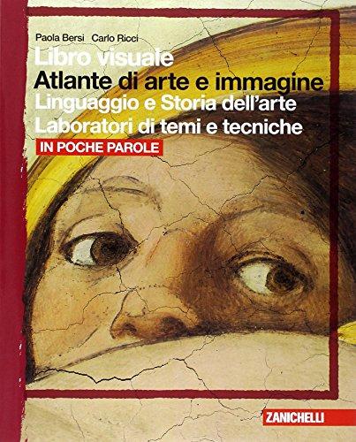 Libro visuale atlante di arte e immagine. In poche parole. Per le Scuole superiori