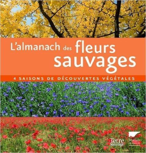 L'almanach des fleurs sauvages : 4 Saisons de dcouvertes vgtales de Isabelle Hannebicque,Jean-Marc Grollimund,Mora O'Reilly ( 16 mai 2007 )