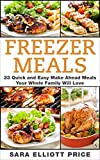 Freezer Meals: 33 Quick and Easy Make Ahead Meals Your Whole Family Will Love (Make Ahead Recipes, Freezer Cooking) (English Edition)