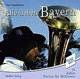 Alle lieben Bayern: 75 Jahre Ferien für Millionen - Karl Stankiewitz