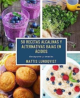 50 recetas alcalinas y alternativas bajas en ácidos: desayuno y snacks