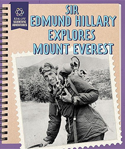 Sir Edmund Hillary Explores Mount Everest (Real-Life Scientific Adventures)