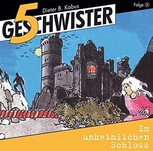 Fünf Geschwister im unheimlichen Schloss (3) (Fünf Geschwister (3))