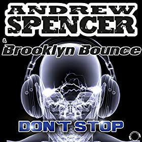 Andrew Spencer & Brooklyn Bounce-Don't Stop (DJ Edition)